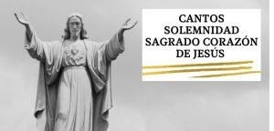 Lista de Cantos para la Solemnidad del Sagrado Corazón de Jesús -2021