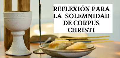 Reflexión para la FIESTA DEL CORPUS CHRISTI. CICLO B. 2021