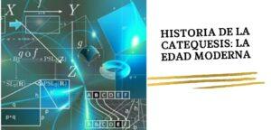 Historia de la Catequesis: La catequesis en la Edad Moderna