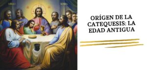 Origen de la Catequesis:  La Edad Antigua